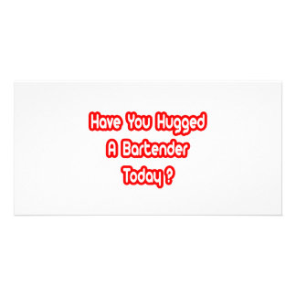 Have You Hugged A Bartender Today? Custom Photo Card