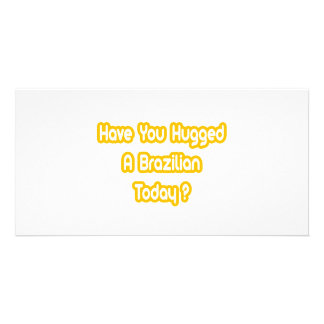 Have You Hugged A Brazilian Today Photo Card