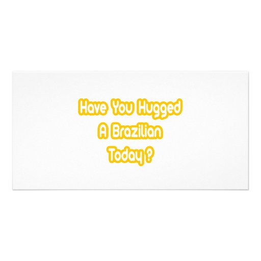 Have You Hugged A Brazilian Today? Photo Card