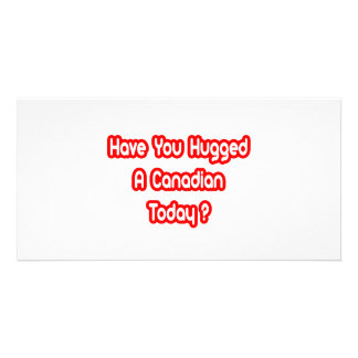 Have You Hugged A Canadian Today Custom Photo Card