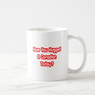 Have You Hugged A Canadian Today? Mug