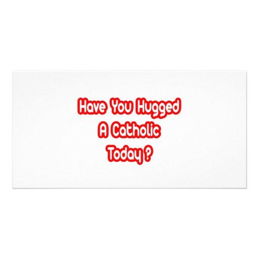Have You Hugged A Catholic Today? Custom Photo Card