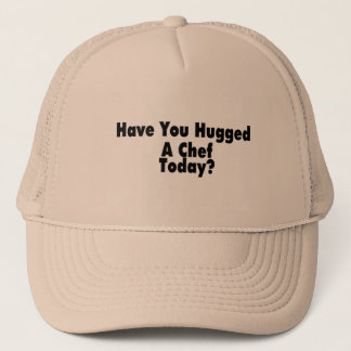 Have You Hugged A Chef Today Trucker Hat