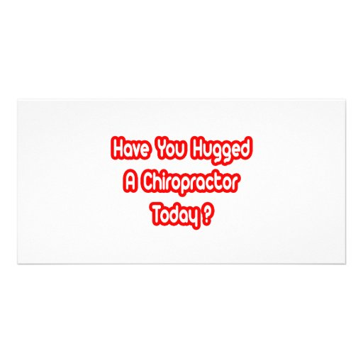 Have You Hugged A Chiropractor Today? Personalized Photo Card