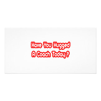 Have You Hugged A Coach Today Photo Cards