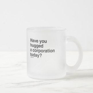 Have you hugged a Corporation Today Frosted Glass Mug