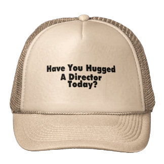 Have You Hugged A Director Today Cap