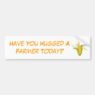 Have You Hugged A Farmer Today? Bumper Sticker