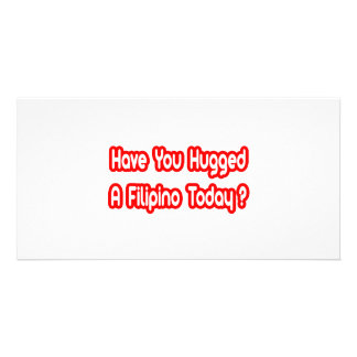 Have You Hugged A Filipino Today Photo Greeting Card