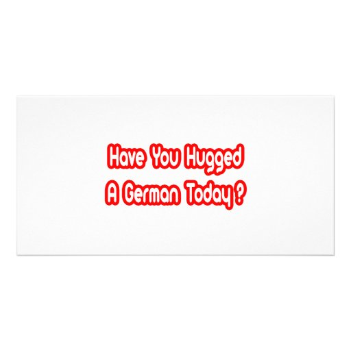 Have You Hugged A German Today? Personalized Photo Card