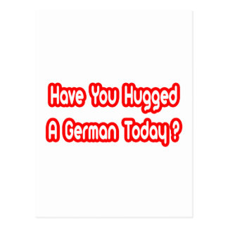 Have You Hugged A German Today Post Cards