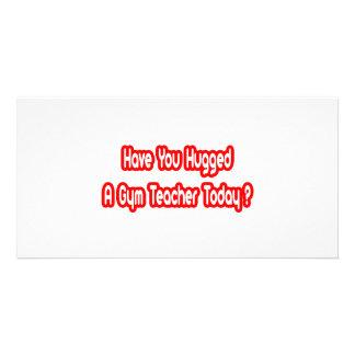 Have You Hugged A Gym Teacher Today? Custom Photo Card