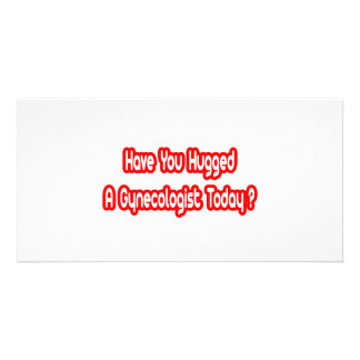 Have You Hugged A Gynecologist Today Photo Cards