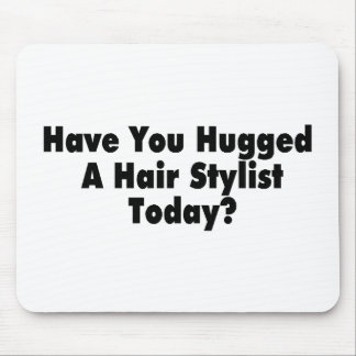 Have You Hugged A Hair Stylist Today Mousepads