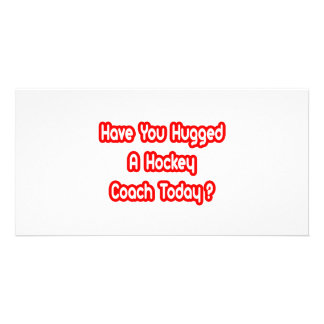 Have You Hugged A Hockey Coach Today? Photo Cards