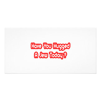 Have You Hugged A Jew Today Photo Card