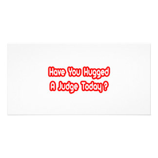 Have You Hugged A Judge Today? Photo Card Template