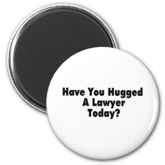 Have You Hugged A Lawyer Today 6 Cm Round Magnet