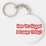 Have You Hugged A Lawyer Today? Basic Round Button Key Ring
