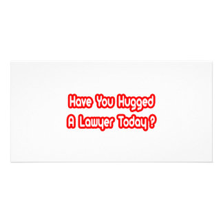Have You Hugged A Lawyer Today? Custom Photo Card