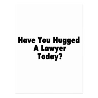 Have You Hugged A Lawyer Today Postcards
