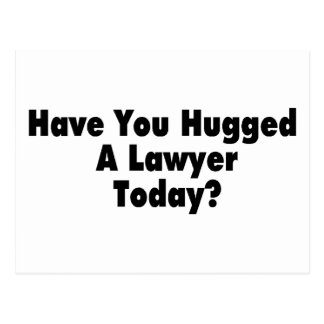Have You Hugged A Lawyer Today Postcard
