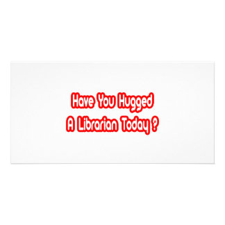 Have You Hugged A Librarian Today Photo Greeting Card