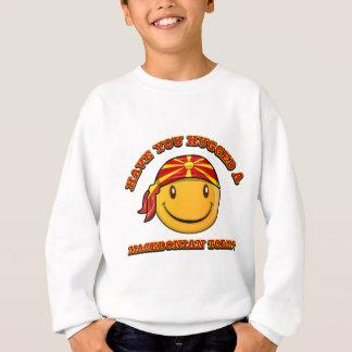 Have you hugged a Macedonian  today? Sweatshirt