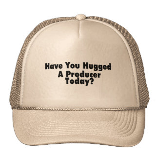 Have You Hugged A Producer Today Cap