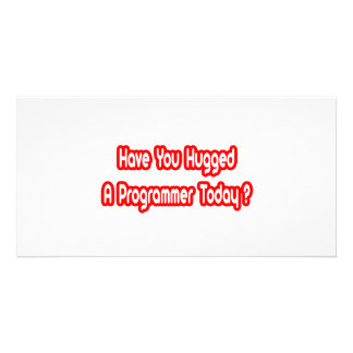 Have You Hugged A Programmer Today? Customized Photo Card