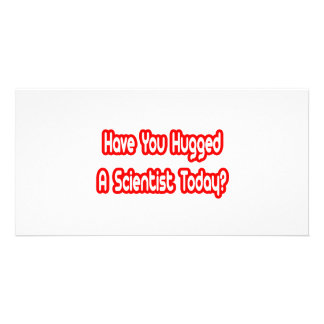 Have You Hugged A Scientist Today Photo Cards