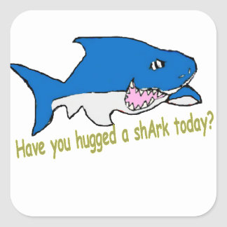 Have you hugged a shArk today sitckers Square Sticker