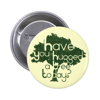 Have you hugged a tree today buttons