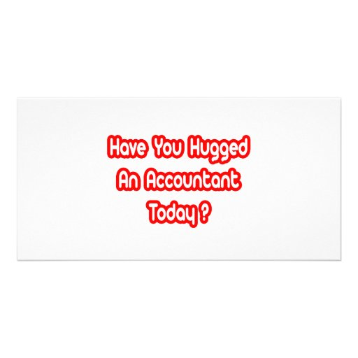 Have You Hugged An Accountant Today? Customized Photo Card