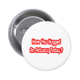 Have You Hugged An Actuary Today? 6 Cm Round Badge