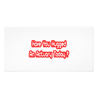 Have You Hugged An Actuary Today Photo Card