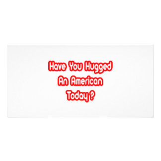 Have You Hugged An American Today Custom Photo Card
