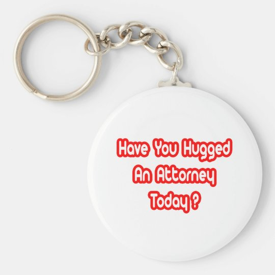 Have You Hugged An Attorney Today? Basic Round Button Key Ring