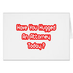 Have You Hugged An Attorney Today? Cards