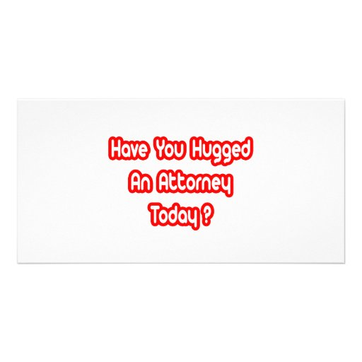Have You Hugged An Attorney Today? Photo Cards