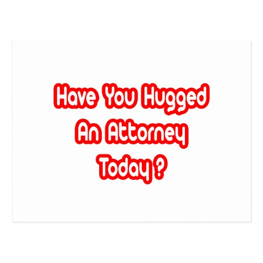 Have You Hugged An Attorney Today? Postcards