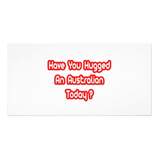 Have You Hugged An Australian Today? Photo Card Template