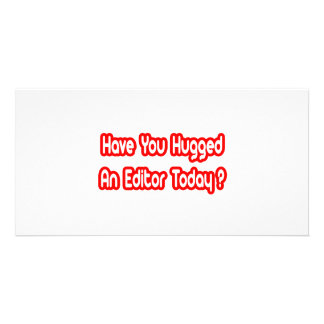 Have You Hugged An Editor Today? Personalized Photo Card