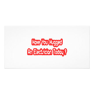 Have You Hugged An Electrician Today? Custom Photo Card