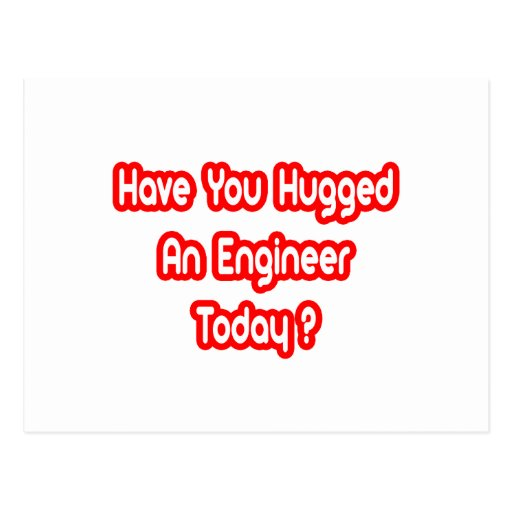 Have You Hugged An Engineer Today? Postcards