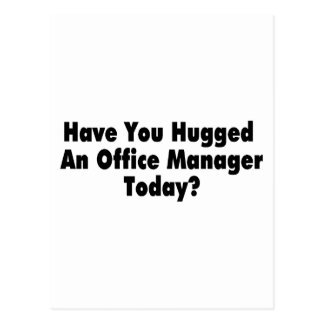 Have You Hugged An Office Manager Today Postcard