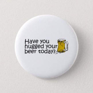 Have You Hugged Your Beer Today? 6 Cm Round Badge