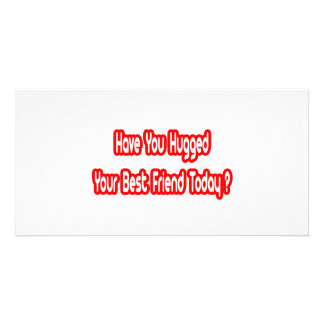 Have You Hugged Your Best Friend Today? Photo Card Template
