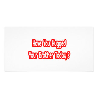 Have You Hugged Your Brother Today Personalized Photo Card