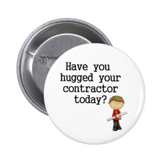 Have You Hugged Your Contractor 6 Cm Round Badge